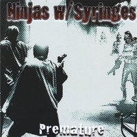 Premature — Ninjas with Syringes