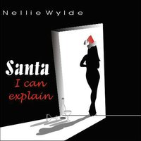 Santa, I Can Explain — Nellie Wylde