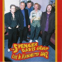 Live In Manchester 2002 — The Spencer Davis Group, Spencer Davis Group