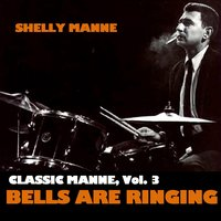 Classic Manne, Vol. 3: Bells Are Ringing — Shelly Manne