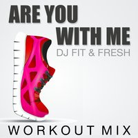 Are You With Me — D.J. Fit & Fresh