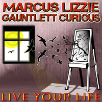 Marcus Gauntlett feat. Lizzie Curious - Live Your Life — Marcus Gauntlett, Lizzie Curious