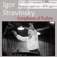 Stravinsky : Symphony of Psalms — Игорь Фёдорович Стравинский, Orchestre de Concerts Walther Straram, Igor Stravinsky, Alexis Vlassof Chorus, Orchestre de Concerts Walther Straram, Alexis Vlassof Chorus