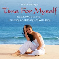 Time for Myself: Beautiful Music for Letting Go, Relaxing and Well-Being — Frank herrlinger