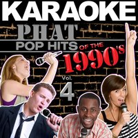 Karaoke Phat Pop Hits of the 1990's, Vol. 4 — Hit Co. Masters