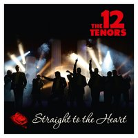 Straight to the Heart — THE 12 TENORS