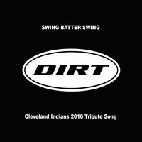 Swing Batter Swing (Cleveland Indians 2016 Tribute Song) — Dirt