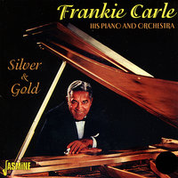 Silver and Gold — Frankie Carle