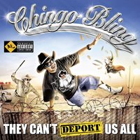 They Can't Deport Us All — Chingo Bling