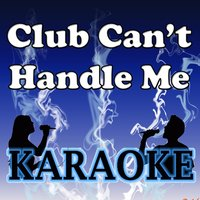 Club can't handle me Karaoke — Dj Tobe