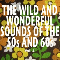 The Wild and Wonderful Sounds of the 50s and 60s, Vol. 2 — сборник