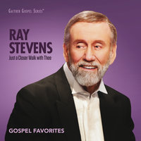 Just A Closer Walk With Thee: Gospel Favorites — Ray Stevens