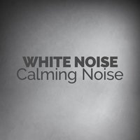 White Noise - Calming Noise — White Noise New Age Calming Music