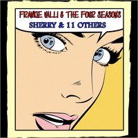 Sherry & 11 Others — Frankie Valli & The Four Seasons