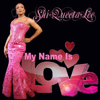 My Name Is Love — Shi-Queeta-Lee