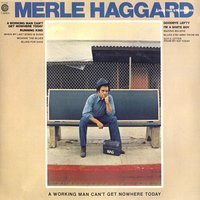 A Working Man Can't Get Nowhere — Merle Haggard