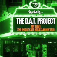 My Love - The Knight Cats Hard Slammin' Mix — The D.A.T. Project