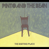 The Waiting Place — Pinto and the Bean