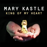 King of My Heart — Mary Kastle