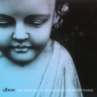 The Take Off And Landing Of Everything — Elbow