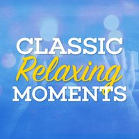 Classic Relaxing Moments — Classic Piano, French Dinner Music Collective, Piano Classics for the Heart, Classic Piano|French Dinner Music Collective|Piano Classics for the Heart