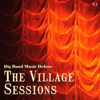 Big Band Music Deluxe: The Village Sessions, Vol. 1 — сборник