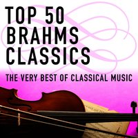 Top 50 Brahms Classics - The Very Best of Classical Music — сборник