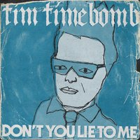 Don't You Lie to Me — Tim Timebomb