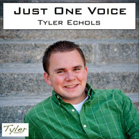 Just One Voice — Tyler Echols