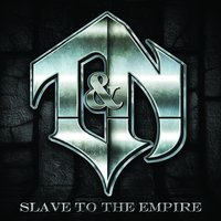 Slave To The Empire — T&N