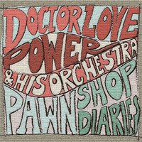 Pawn Shop Diaries — Doctor Love Power, Doctor Love Power & His Orchestra