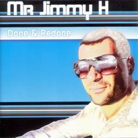 Done & Redone — Mr Jimmy H