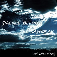 Silence Before the Daybreak - EP — RESOLUTE BLAZE
