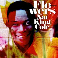Flowers - Days of Summer — Nat King Cole