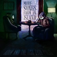 More Songs from an Island — Adam & The Fish Eyed Poets