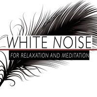 White Noise for Relaxation and Meditation — Nature White Noise for Relaxation and Meditation