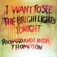 I Want To See The Bright Lights Tonight — Richard Thompson, Richard & Linda Thompson