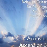 Acoustic Ascension 3 — Relaxing Guitar for Massage, Yoga and Meditation