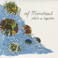 She's A Rejecter — of Montreal