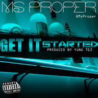 Get It Started — Ms Proper