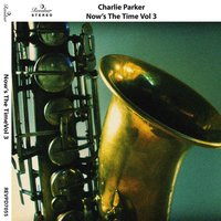 Now's the Time, Vol. 3 — Charlie Parker