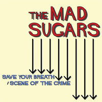 Save Your Breath / Scene of the Crime — The Mad Sugars