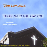 Those who follow You — JarredMusic