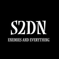 Enemies and Everything — S2DN