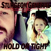 Hold On Tight — Sturgeon General