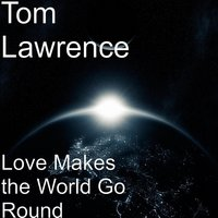 Love Makes the World Go Round — Tom Lawrence