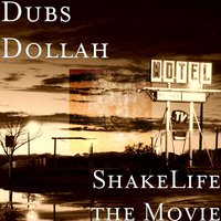 ShakeLife the Movie — Dubs Dollah