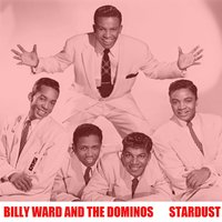Stardust — Billy Ward & The Dominoes