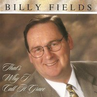 That's Why I Call It Grace — Billy Fields