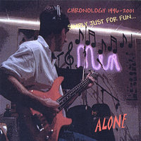 Chronology 1996-2001 Simply Just for Fun... — Alone